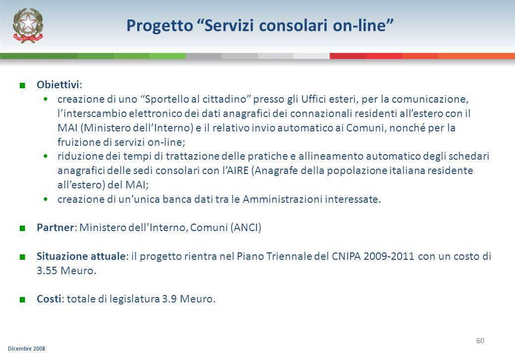 Dicembre 2008 60 Progetto Servizi consolari on-line Obiettivi: creazione di uno Sportello al cittadino presso gli Uffici esteri, per la comunicazione,