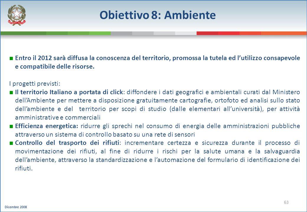 Dicembre 2008 63 Obiettivo 8: Ambiente Entro il 2012 sarà diffusa la conoscenza del territorio, promossa la tutela ed lutilizzo consapevole e compatib