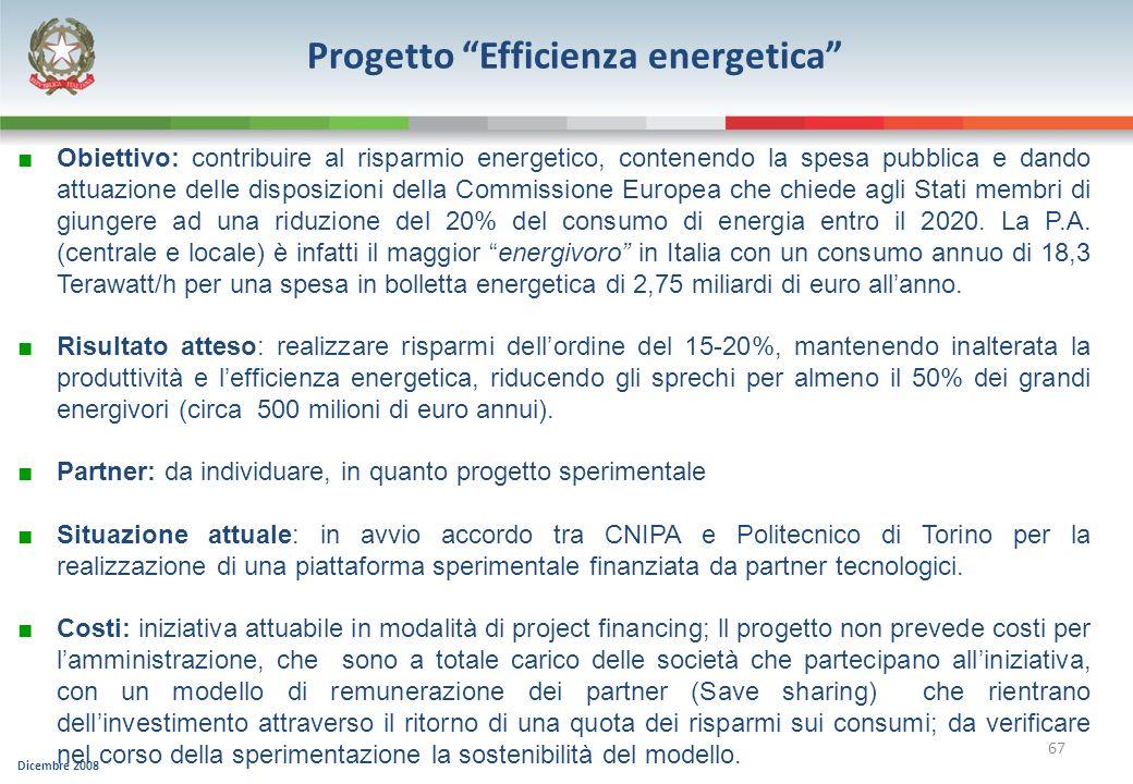 Dicembre 2008 67 Progetto Efficienza energetica Obiettivo: contribuire al risparmio energetico, contenendo la spesa pubblica e dando attuazione delle
