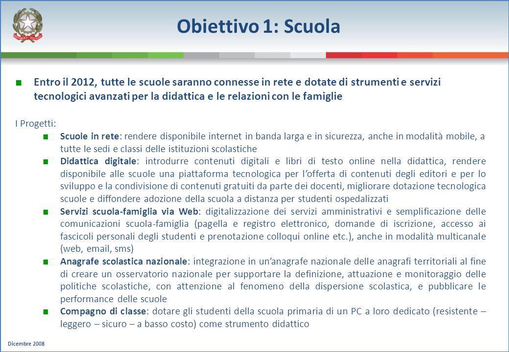 Dicembre 2008 Obiettivo 1: Scuola Entro il 2012, tutte le scuole saranno connesse in rete e dotate di strumenti e servizi tecnologici avanzati per la
