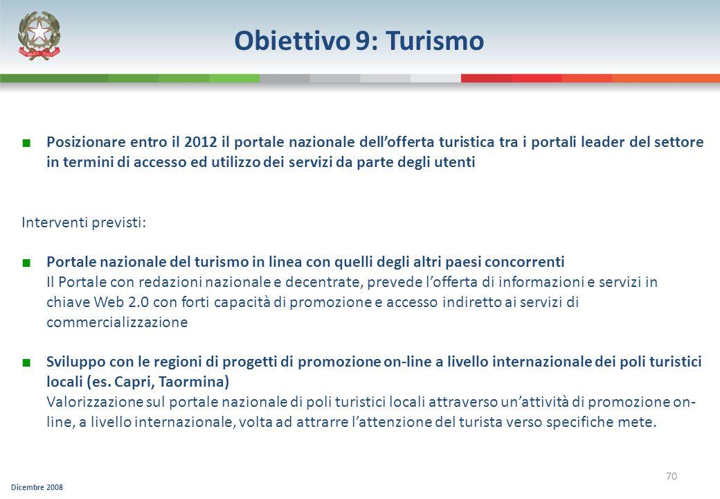 Dicembre 2008 70 Obiettivo 9: Turismo Posizionare entro il 2012 il portale nazionale dellofferta turistica tra i portali leader del settore in termini