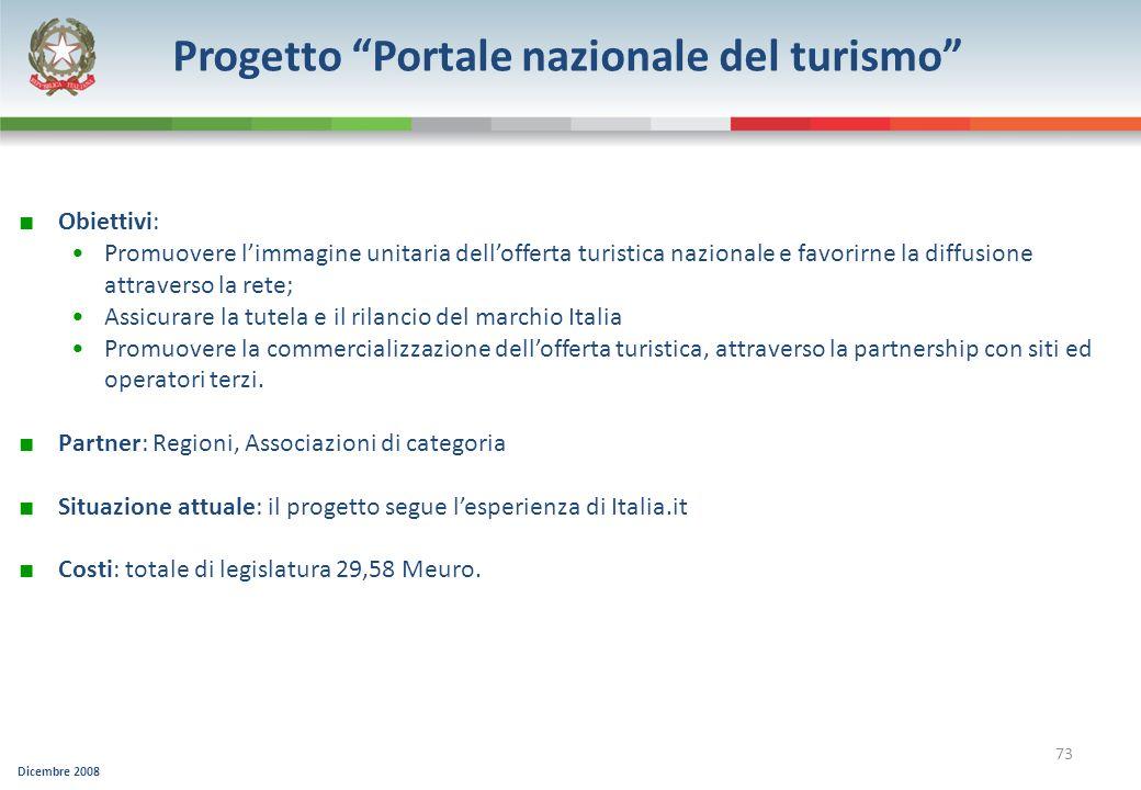 Dicembre 2008 73 Progetto Portale nazionale del turismo Obiettivi: Promuovere limmagine unitaria dellofferta turistica nazionale e favorirne la diffus