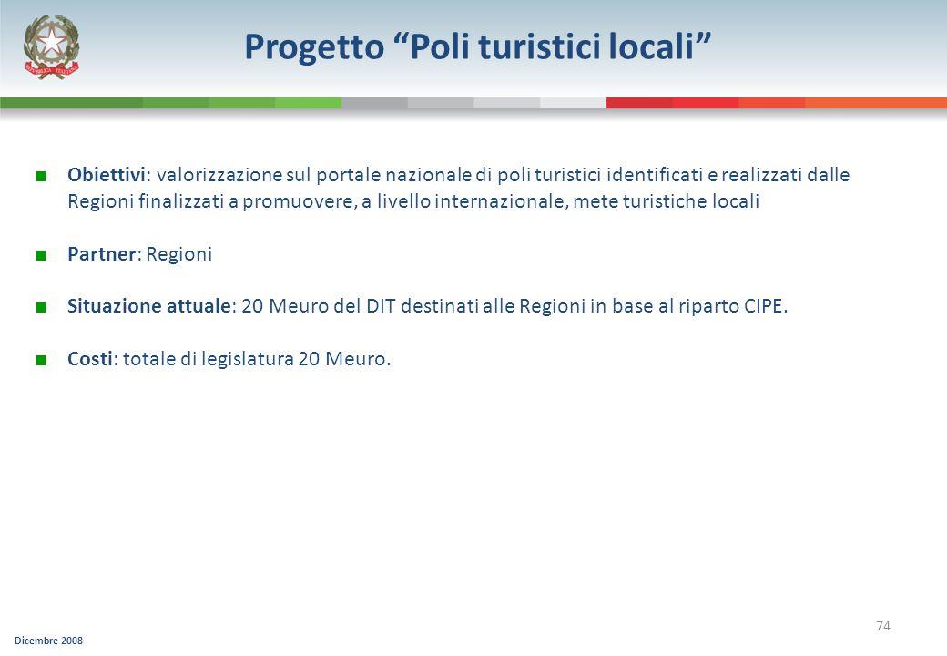 Dicembre 2008 74 Progetto Poli turistici locali Obiettivi: valorizzazione sul portale nazionale di poli turistici identificati e realizzati dalle Regi