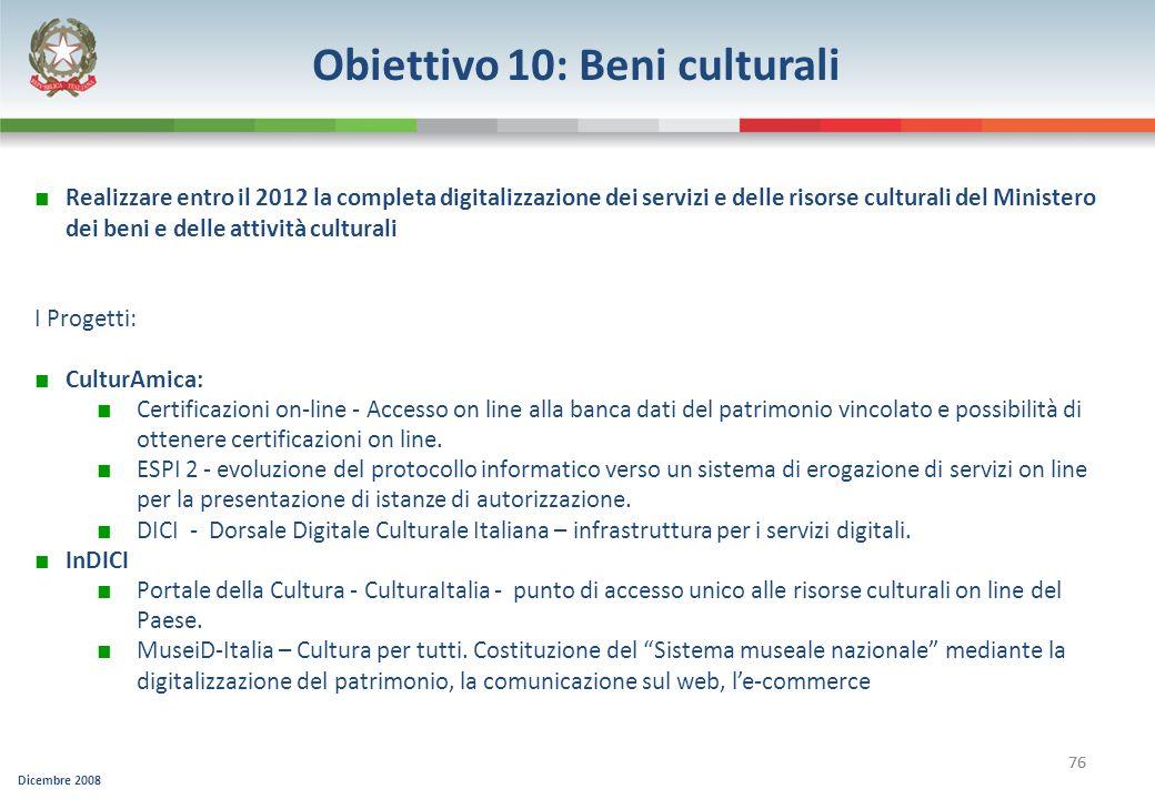 Dicembre 2008 76 Obiettivo 10: Beni culturali Realizzare entro il 2012 la completa digitalizzazione dei servizi e delle risorse culturali del Minister