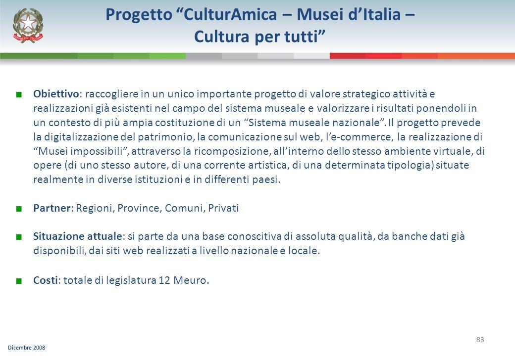 Dicembre 2008 83 Progetto CulturAmica – Musei dItalia – Cultura per tutti Obiettivo: raccogliere in un unico importante progetto di valore strategico