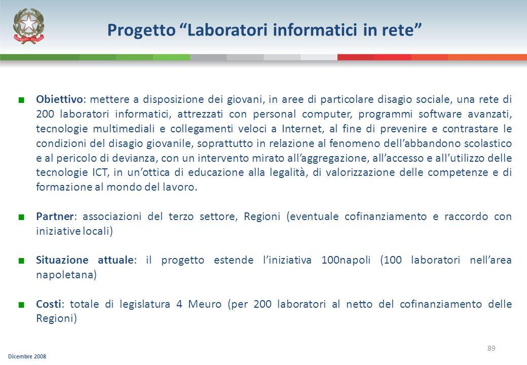 Dicembre 2008 89 4 Progetto Laboratori informatici in rete Obiettivo: mettere a disposizione dei giovani, in aree di particolare disagio sociale, una