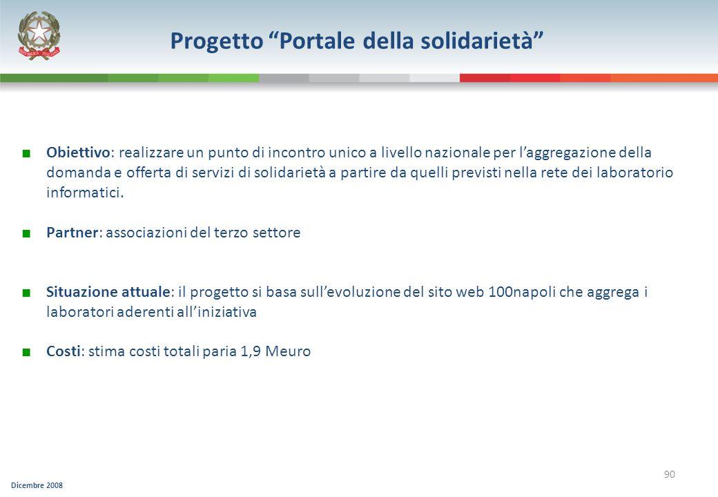 Dicembre 2008 90 Progetto Portale della solidarietà Obiettivo: realizzare un punto di incontro unico a livello nazionale per laggregazione della doman