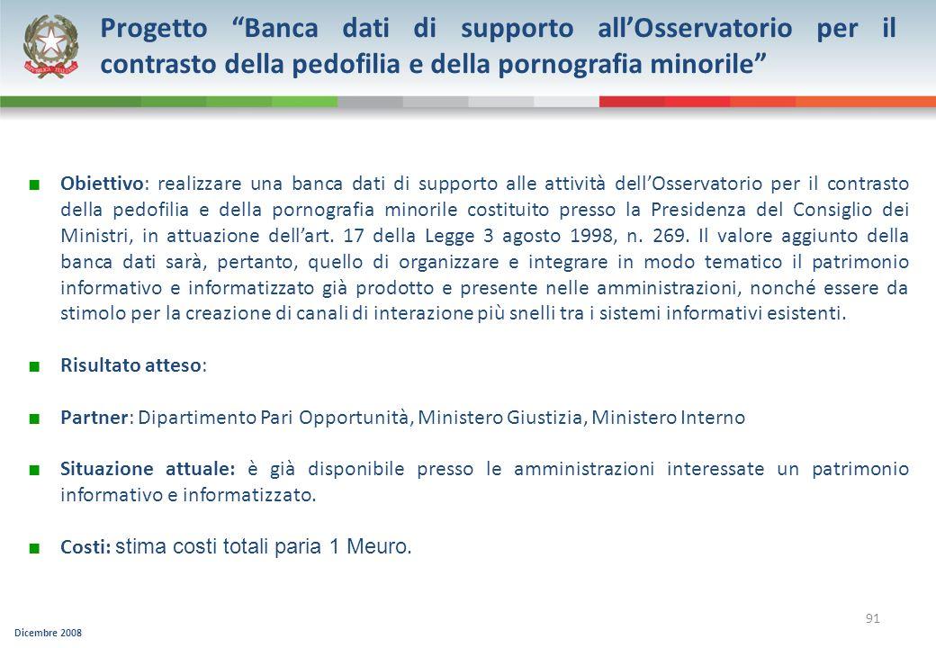 Dicembre 2008 91 Progetto Banca dati di supporto allOsservatorio per il contrasto della pedofilia e della pornografia minorile Obiettivo: realizzare u