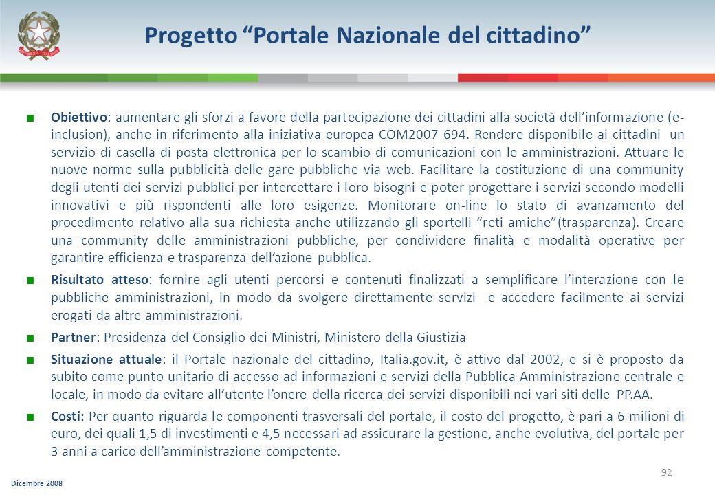 Dicembre 2008 92 Progetto Portale Nazionale del cittadino Obiettivo: aumentare gli sforzi a favore della partecipazione dei cittadini alla società del