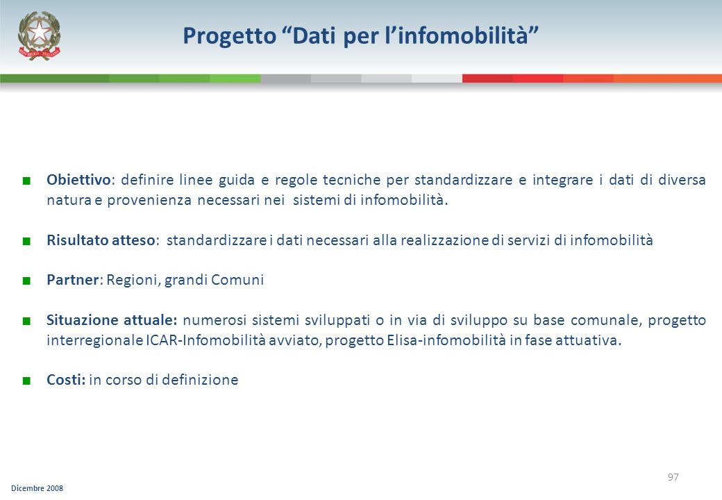 Dicembre 2008 97 Progetto Dati per linfomobilità Obiettivo: definire linee guida e regole tecniche per standardizzare e integrare i dati di diversa na