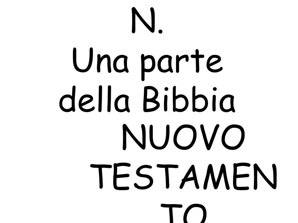 N. Una parte della Bibbia NUOVO TESTAMEN TO