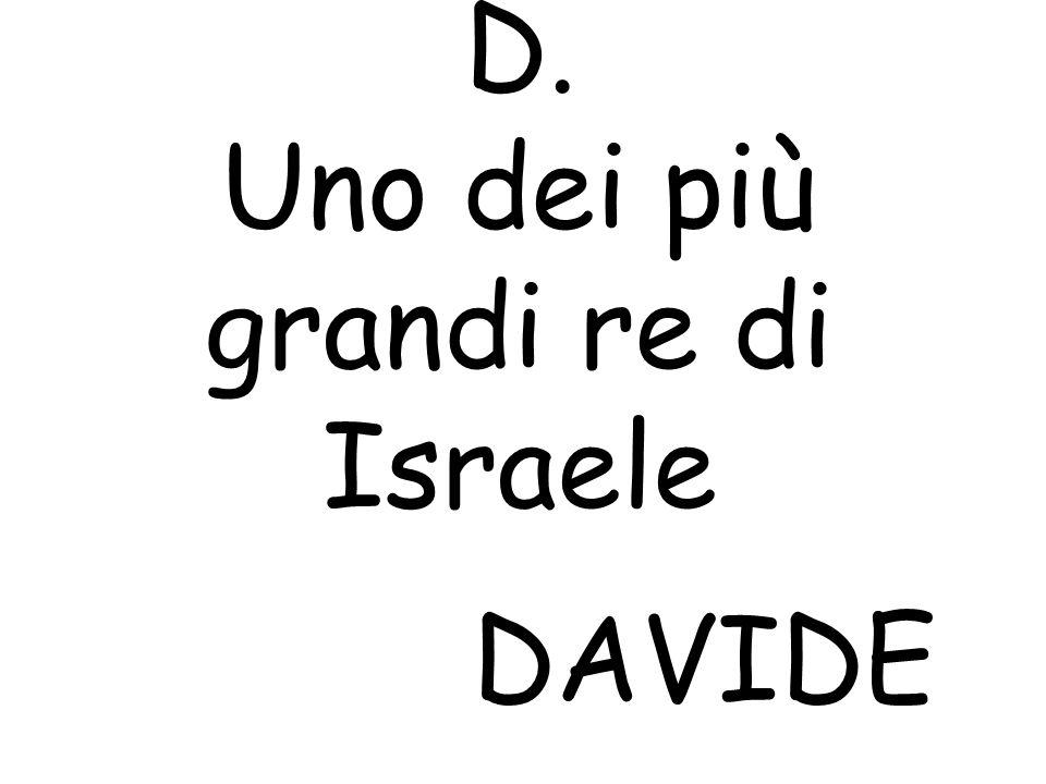 D. Uno dei più grandi re di Israele DAVIDE