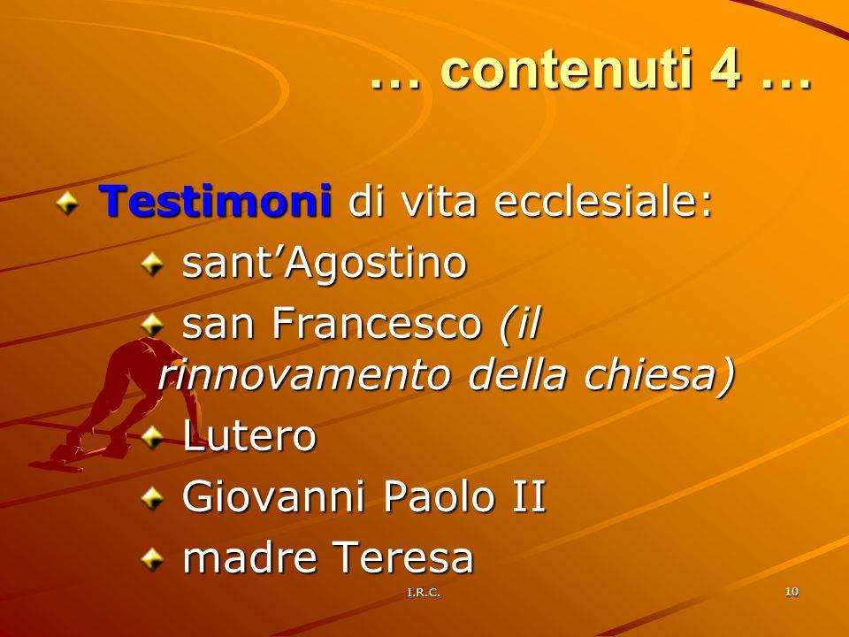 I.R.C. 10 … contenuti 4 … Testimoni di vita ecclesiale: Testimoni di vita ecclesiale: santAgostino santAgostino san Francesco (il rinnovamento della c