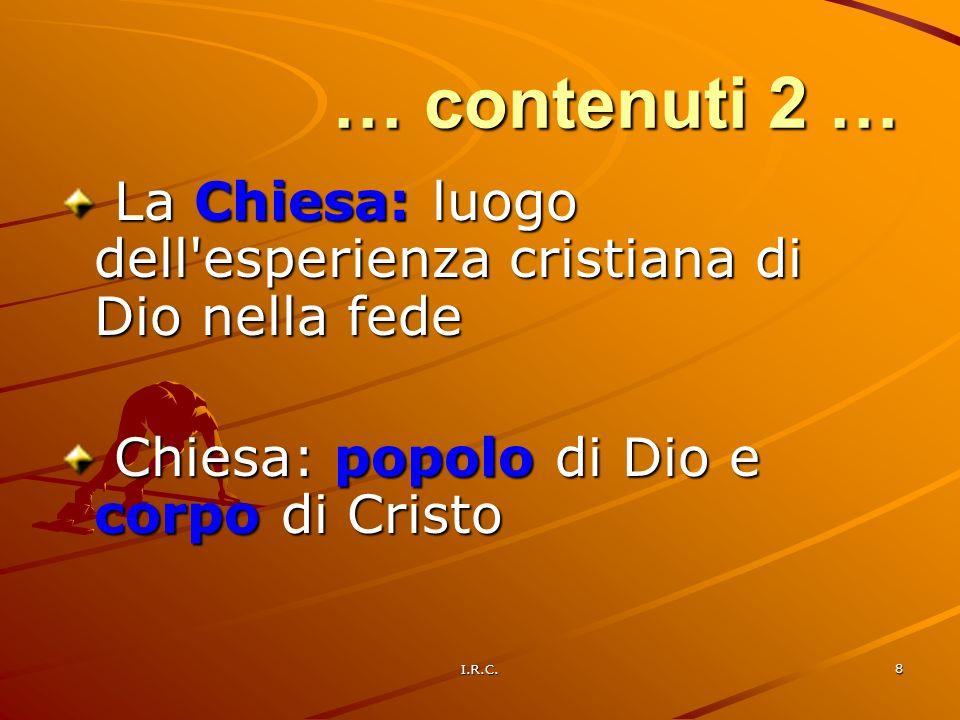 I.R.C. 8 La Chiesa: luogo dell'esperienza cristiana di Dio nella fede La Chiesa: luogo dell'esperienza cristiana di Dio nella fede Chiesa: popolo di D