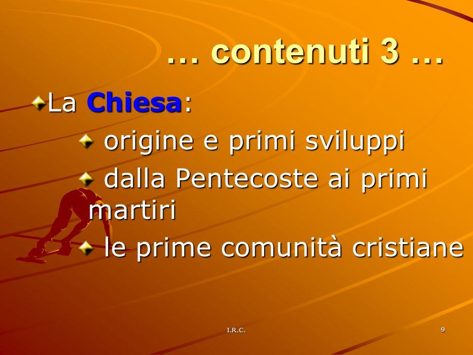 I.R.C. 9 La Chiesa: origine e primi sviluppi origine e primi sviluppi dalla Pentecoste ai primi martiri dalla Pentecoste ai primi martiri le prime com