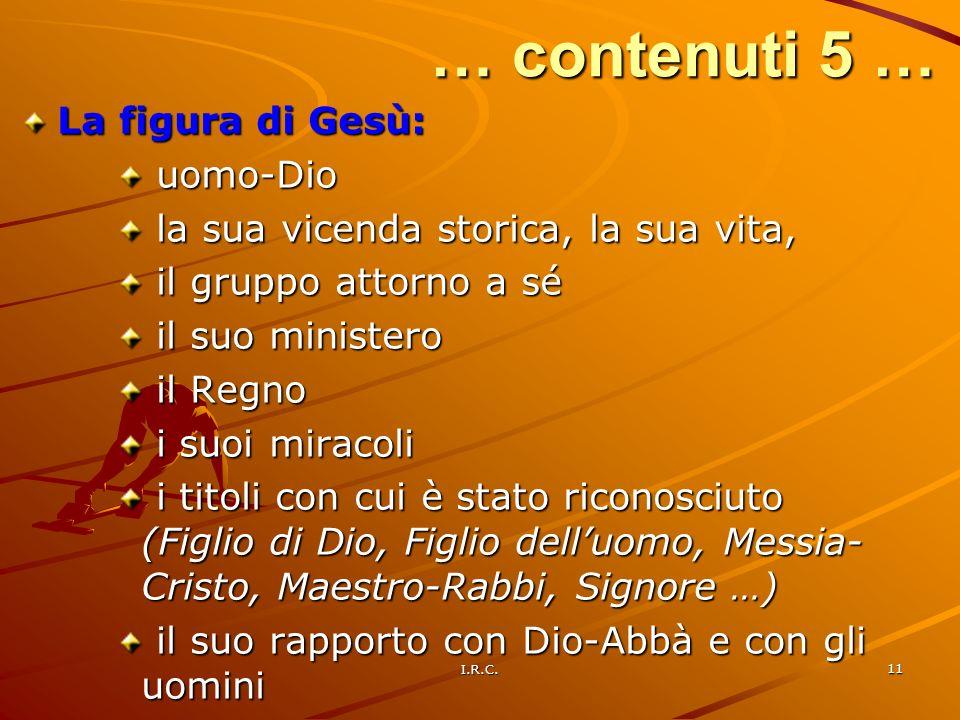 I.R.C. 11 … contenuti 5 … La figura di Gesù: uomo-Dio uomo-Dio la sua vicenda storica, la sua vita, la sua vicenda storica, la sua vita, il gruppo att