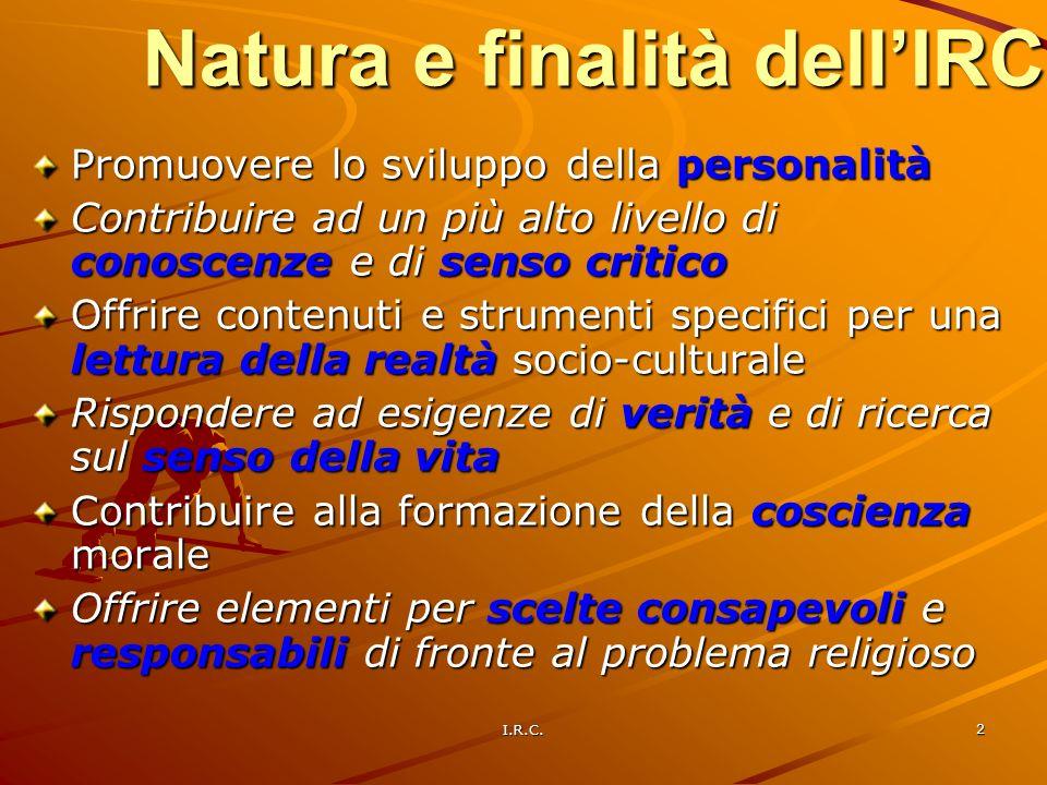 I.R.C. 2 Natura e finalità dellIRC Promuovere lo sviluppo della personalità Contribuire ad un più alto livello di conoscenze e di senso critico Offrir