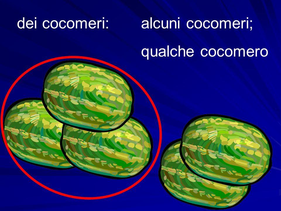 dei cocomeri:alcuni cocomeri; qualche cocomero