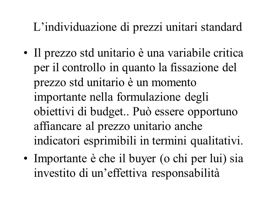 Lindividuazione di prezzi unitari standard Il prezzo std unitario è una variabile critica per il controllo in quanto la fissazione del prezzo std unit