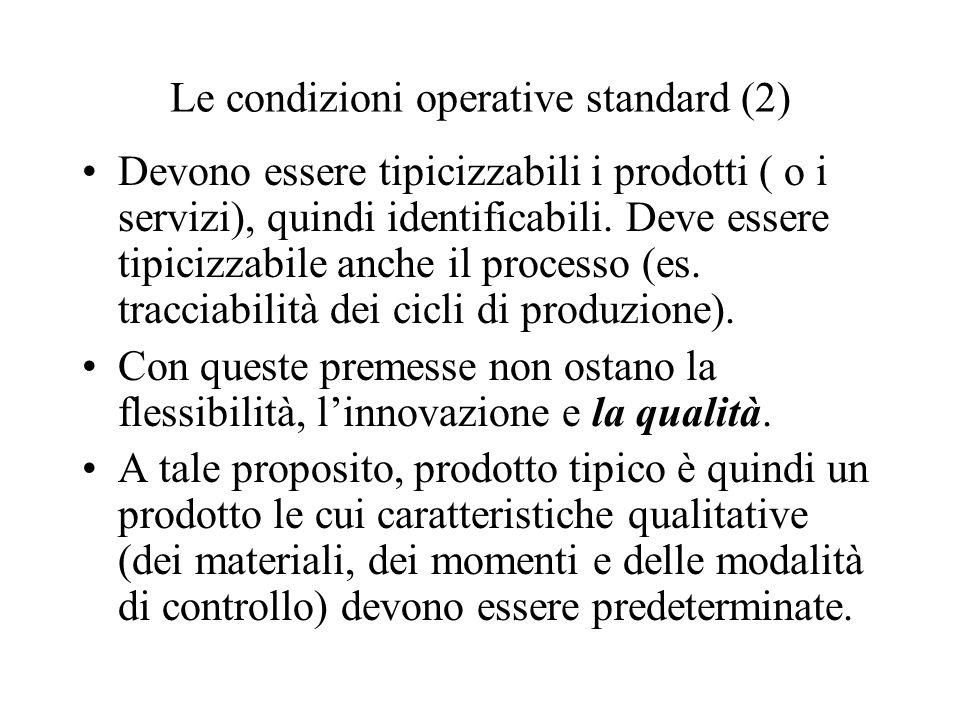 Le condizioni operative standard (2) Devono essere tipicizzabili i prodotti ( o i servizi), quindi identificabili. Deve essere tipicizzabile anche il