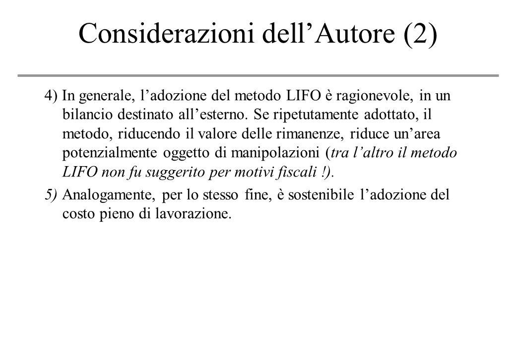 Considerazioni dellAutore (2) 4) In generale, ladozione del metodo LIFO è ragionevole, in un bilancio destinato allesterno.