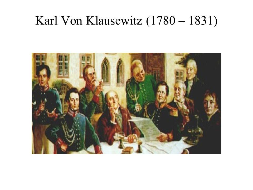 Karl Von Klausewitz (1780 – 1831)