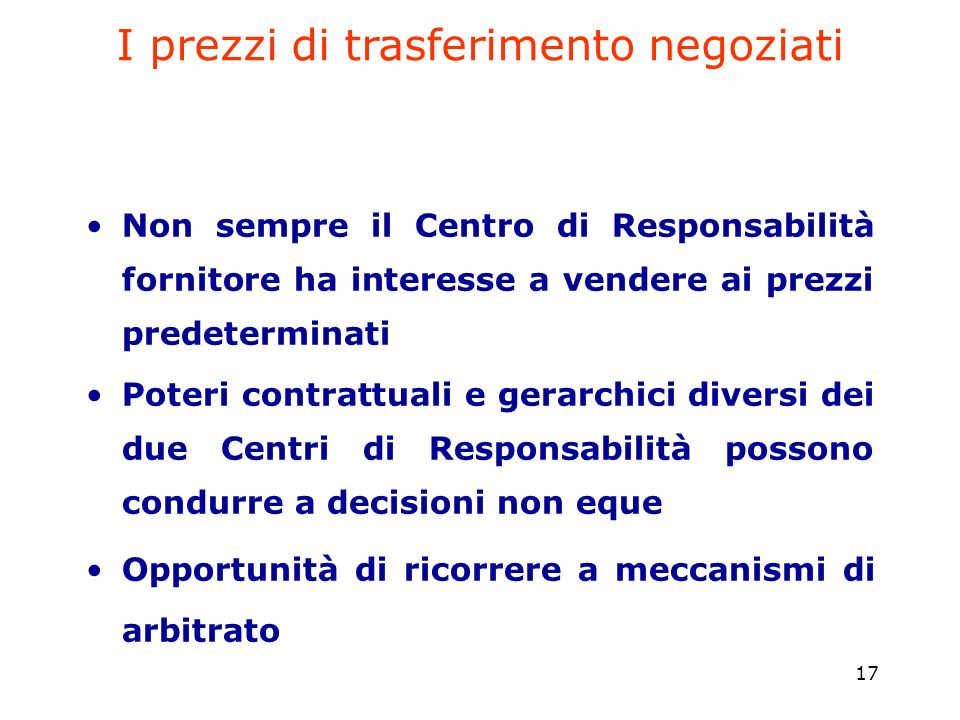 17 I prezzi di trasferimento negoziati Non sempre il Centro di Responsabilità fornitore ha interesse a vendere ai prezzi predeterminati Poteri contrat