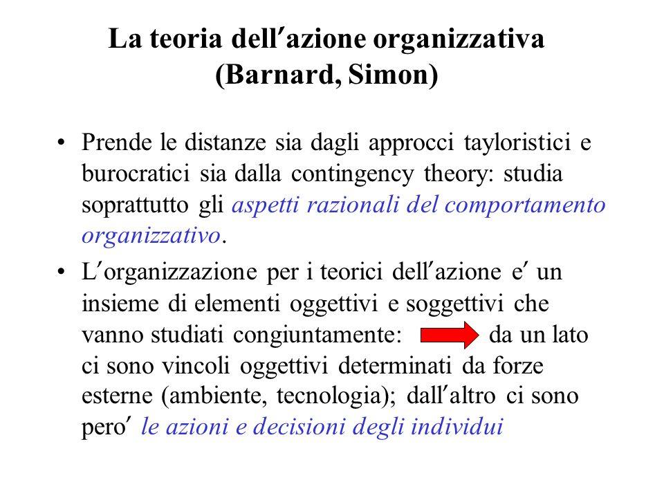 La teoria dell azione organizzativa (Barnard, Simon) Prende le distanze sia dagli approcci tayloristici e burocratici sia dalla contingency theory: st