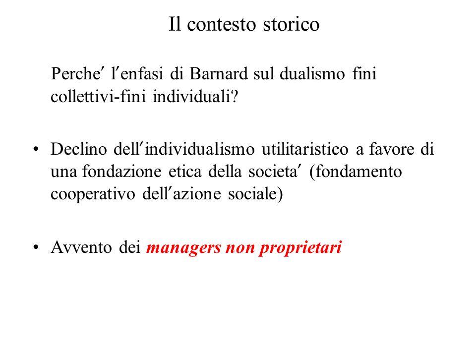 Il contesto storico Perche l enfasi di Barnard sul dualismo fini collettivi-fini individuali? Declino dell individualismo utilitaristico a favore di u