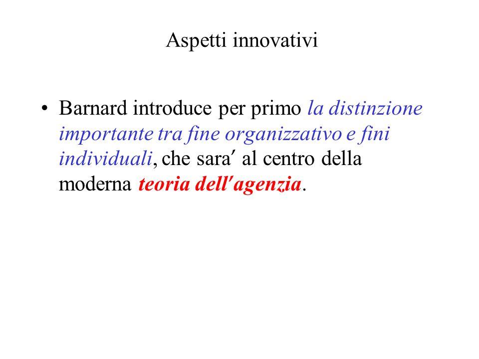 Aspetti innovativi Barnard introduce per primo la distinzione importante tra fine organizzativo e fini individuali, che sara al centro della moderna t