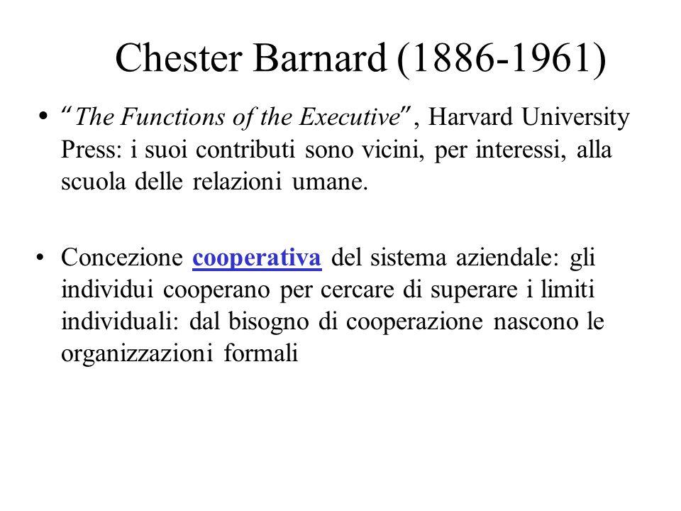 Chester Barnard (1886-1961) The Functions of the Executive, Harvard University Press: i suoi contributi sono vicini, per interessi, alla scuola delle