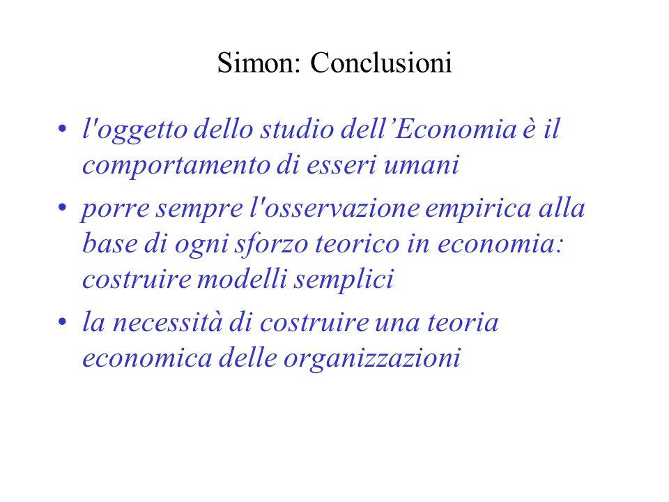 Simon: Conclusioni l'oggetto dello studio dellEconomia è il comportamento di esseri umani porre sempre l'osservazione empirica alla base di ogni sforz