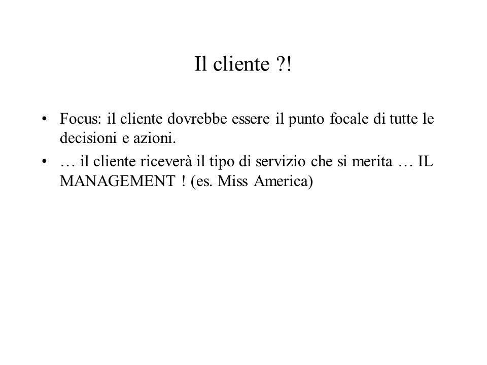 Il cliente . Focus: il cliente dovrebbe essere il punto focale di tutte le decisioni e azioni.