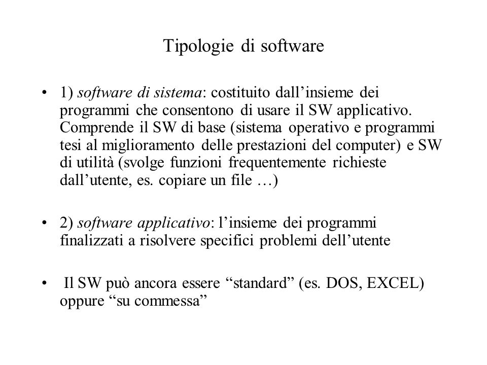 Tipologie di software 1) software di sistema: costituito dallinsieme dei programmi che consentono di usare il SW applicativo. Comprende il SW di base