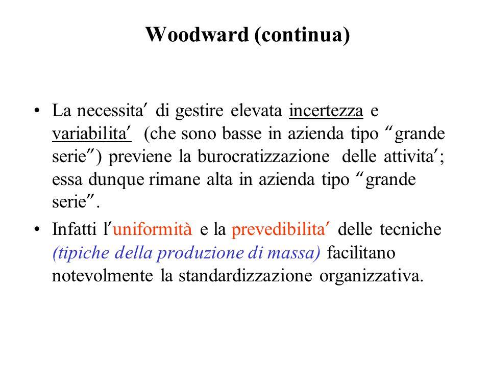 Woodward (continua) La necessita di gestire elevata incertezza e variabilita (che sono basse in azienda tipo grande serie ) previene la burocratizzazi