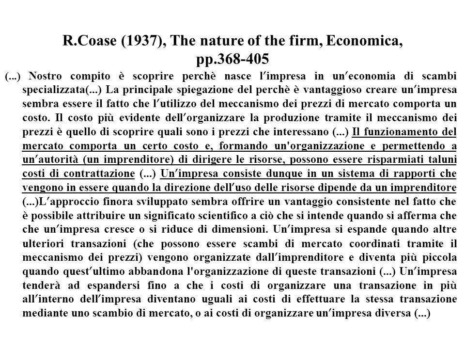 R.Coase (1937), The nature of the firm, Economica, pp.368-405 (...) Nostro compito è scoprire perch è nasce l impresa in un economia di scambi special