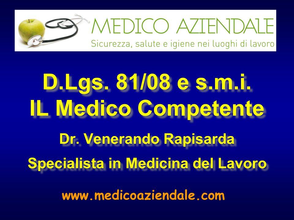 D.Lgs. 81/08 e s.m.i. IL Medico Competente Dr. Venerando Rapisarda Specialista in Medicina del Lavoro www.medicoaziendale.com