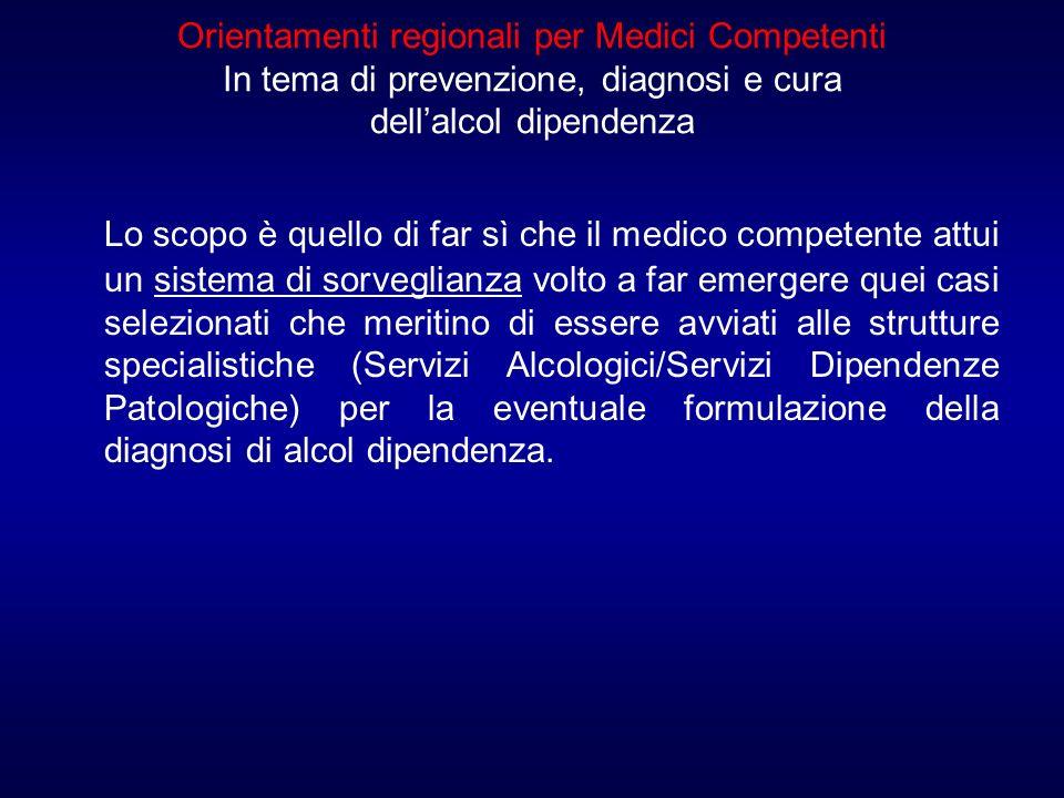 Orientamenti regionali per Medici Competenti In tema di prevenzione, diagnosi e cura dellalcol dipendenza Lo scopo è quello di far sì che il medico co