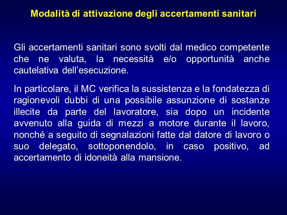 Modalità di attivazione degli accertamenti sanitari Gli accertamenti sanitari sono svolti dal medico competente che ne valuta, la necessità e/o opport