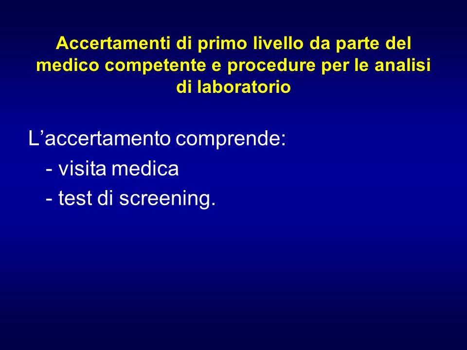 Accertamenti di primo livello da parte del medico competente e procedure per le analisi di laboratorio Laccertamento comprende: - visita medica - test