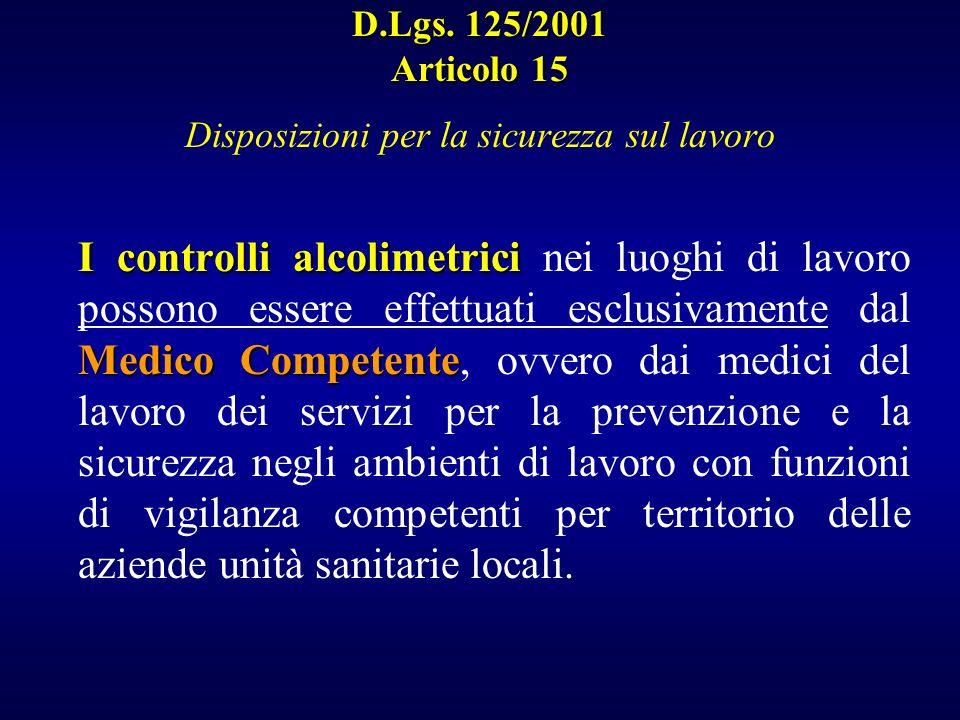 D.Lgs. 125/2001 Articolo 15 D.Lgs. 125/2001 Articolo 15 Disposizioni per la sicurezza sul lavoro I controlli alcolimetrici Medico Competente I control