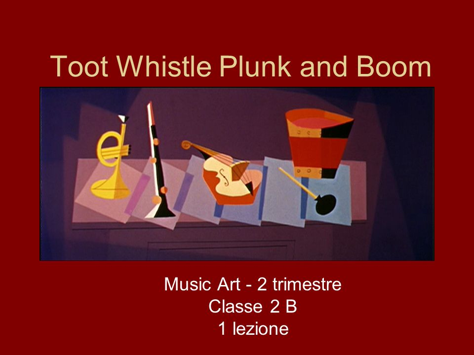 Toot Whistle Plunk and Boom Music Art - 2 trimestre Classe 2 B 1 lezione