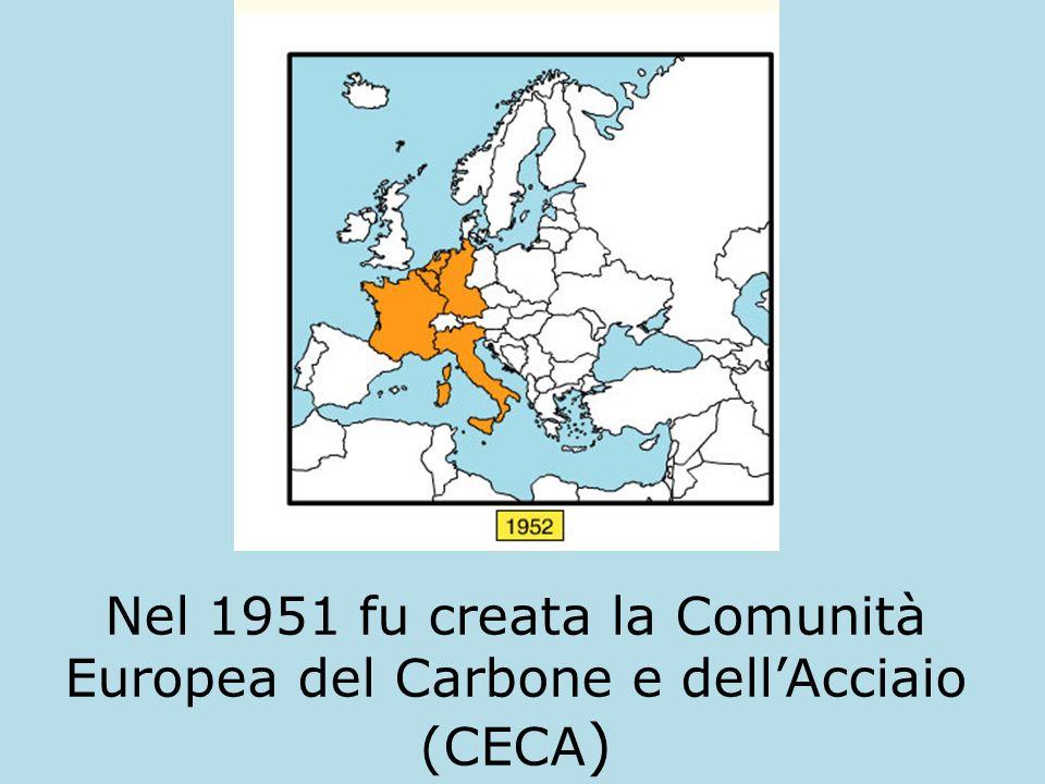 Nel 1951 fu creata la Comunità Europea del Carbone e dellAcciaio (CECA )