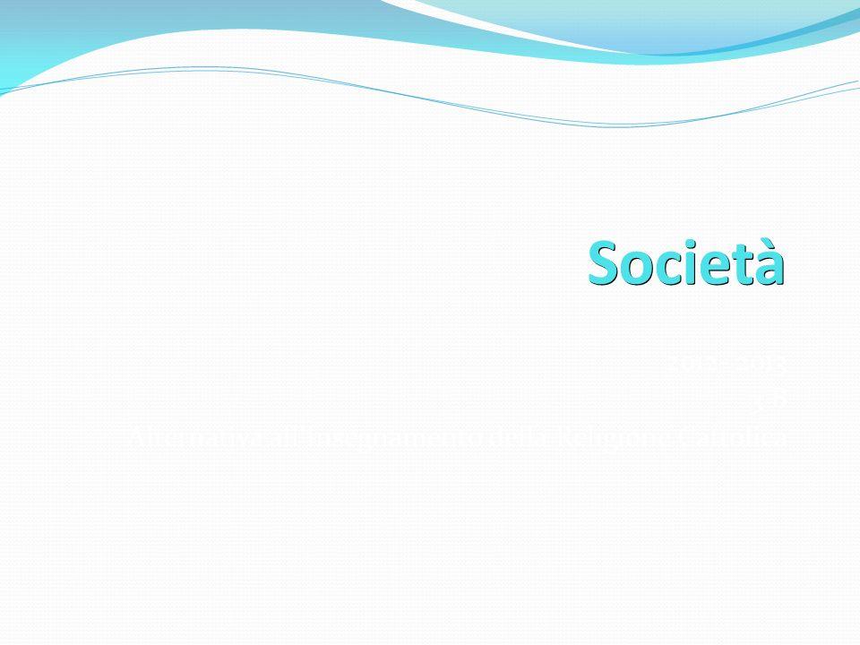 Società 2012- 2013 3 B Alternativa allInsegnamento della Religione Cattolica