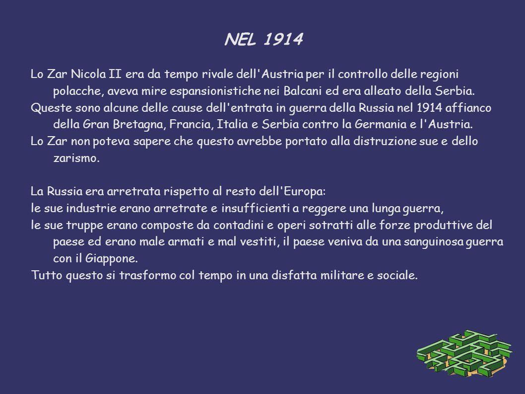 NEL 1914 Lo Zar Nicola II era da tempo rivale dell'Austria per il controllo delle regioni polacche, aveva mire espansionistiche nei Balcani ed era all