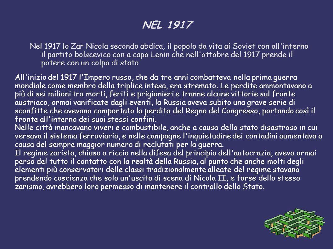NEL 1917 Nel 1917 lo Zar Nicola secondo abdica, il popolo da vita ai Soviet con all'interno il partito bolscevico con a capo Lenin che nell'ottobre de