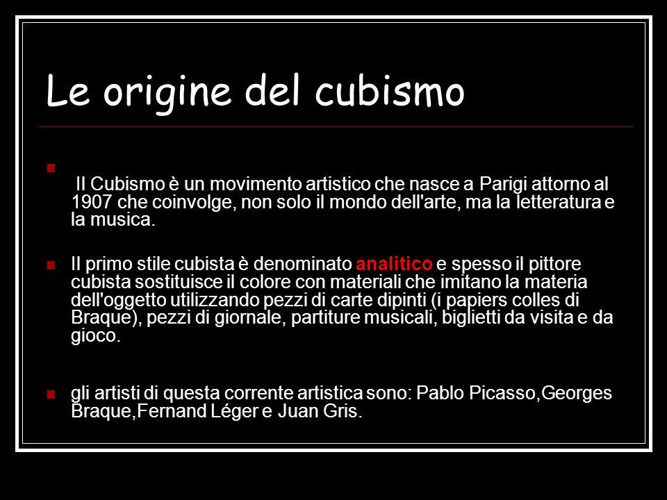 Le origine del cubismo Il Cubismo è un movimento artistico che nasce a Parigi attorno al 1907 che coinvolge, non solo il mondo dell'arte, ma la letter