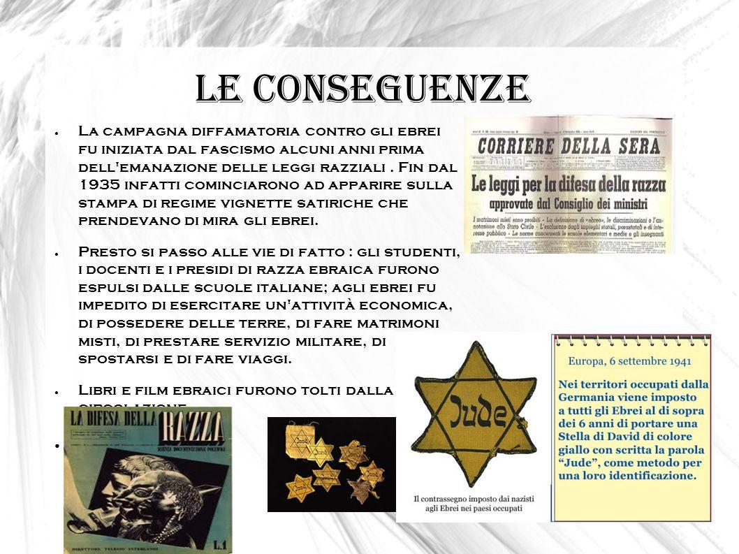 Le conseguenze La campagna diffamatoria contro gli ebrei fu iniziata dal fascismo alcuni anni prima dell'emanazione delle leggi razziali. Fin dal 1935