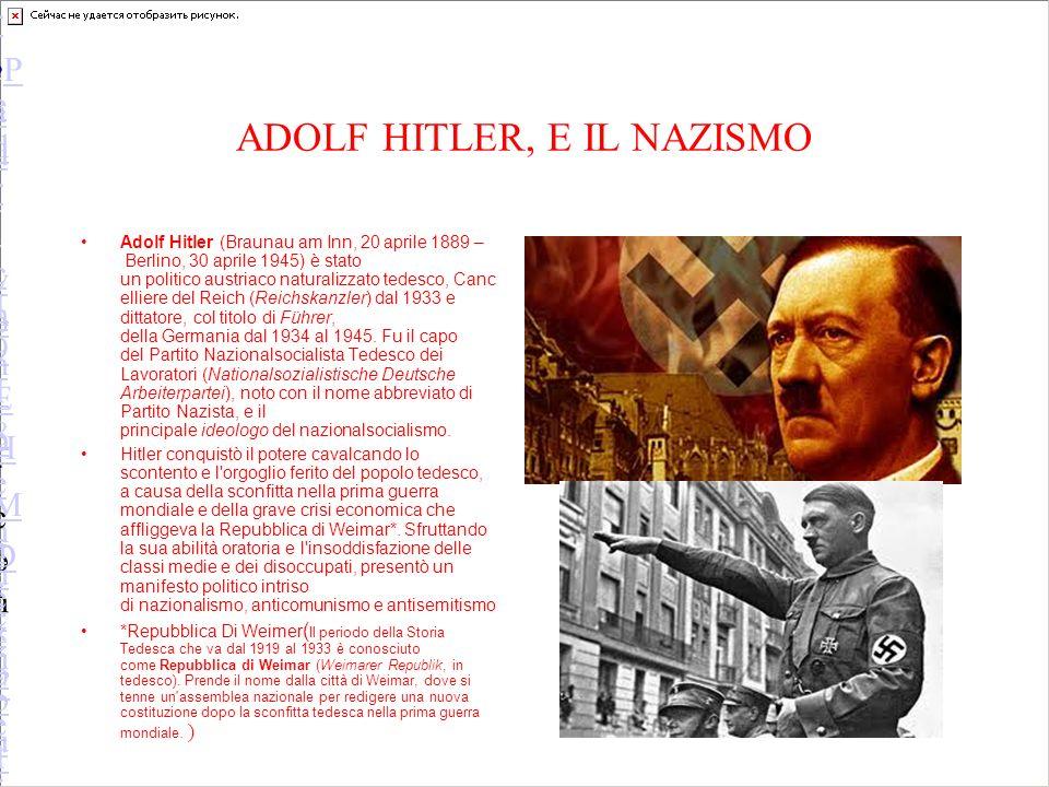 ADOLF HITLER, E IL NAZISMO Adolf Hitler (Braunau am Inn, 20 aprile 1889 – Berlino, 30 aprile 1945) è stato un politico austriaco naturalizzato tedesco, Canc elliere del Reich (Reichskanzler) dal 1933 e dittatore, col titolo di Führer, della Germania dal 1934 al 1945.