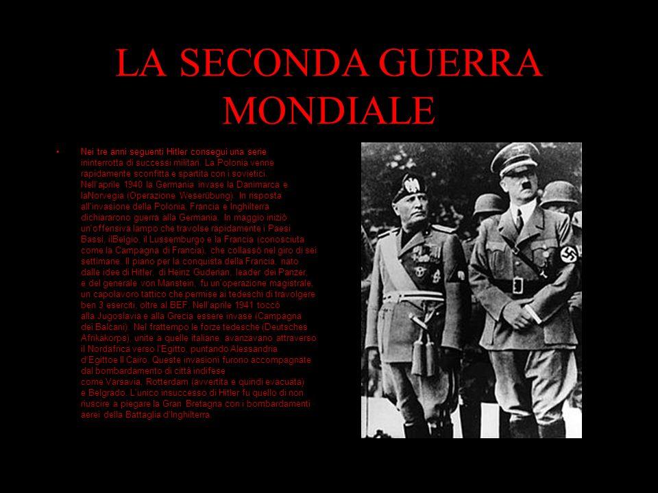LA SECONDA GUERRA MONDIALE Nei tre anni seguenti Hitler conseguì una serie quasi ininterrotta di successi militari.